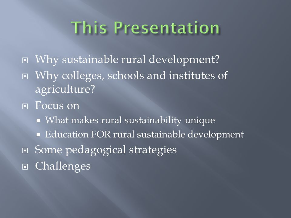  Colleges, schools and institutes of agriculture should play a unique and critical role in education for sustainable development  International scope & collaboration essential  Our curriculum & pedagogy must evolve to meet new challenges  Must involve place-based regional strategies