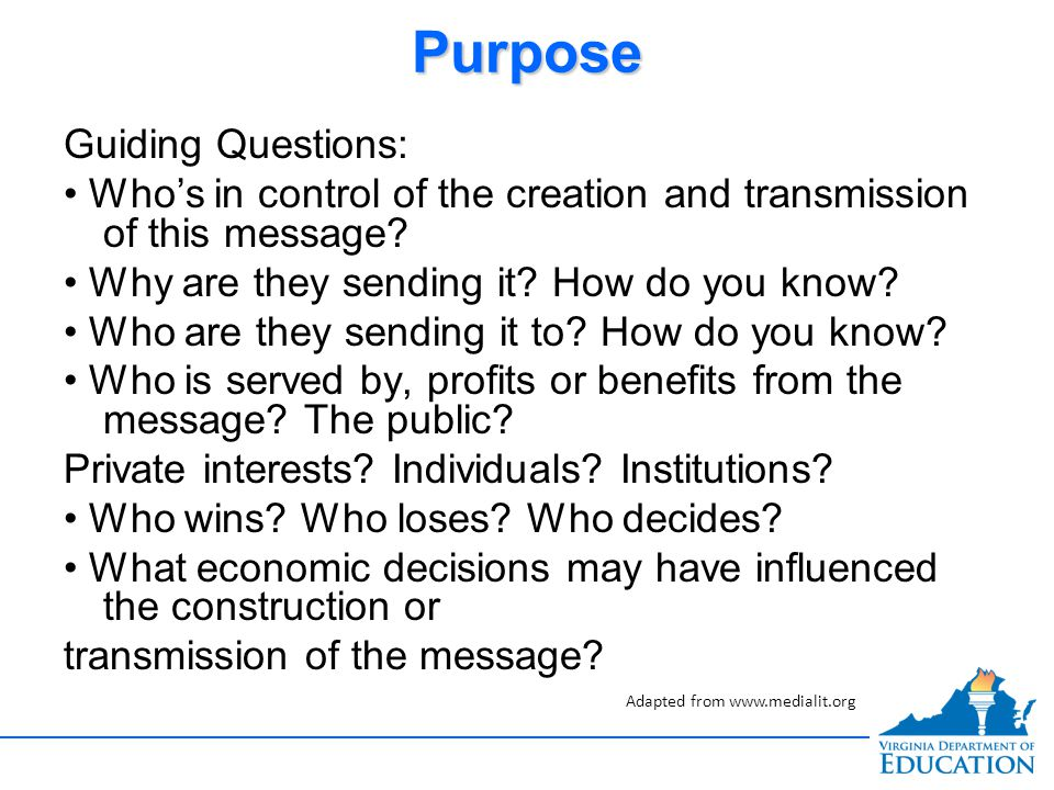 PurposePurpose Guiding Questions: Who's in control of the creation and transmission of this message? Why are they sending it? How do you know? Who are