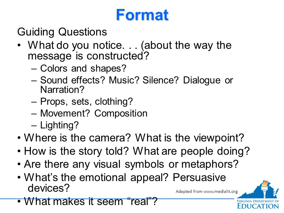 FormatFormat Guiding Questions What do you notice... (about the way the message is constructed? – –Colors and shapes? – –Sound effects? Music? Silence
