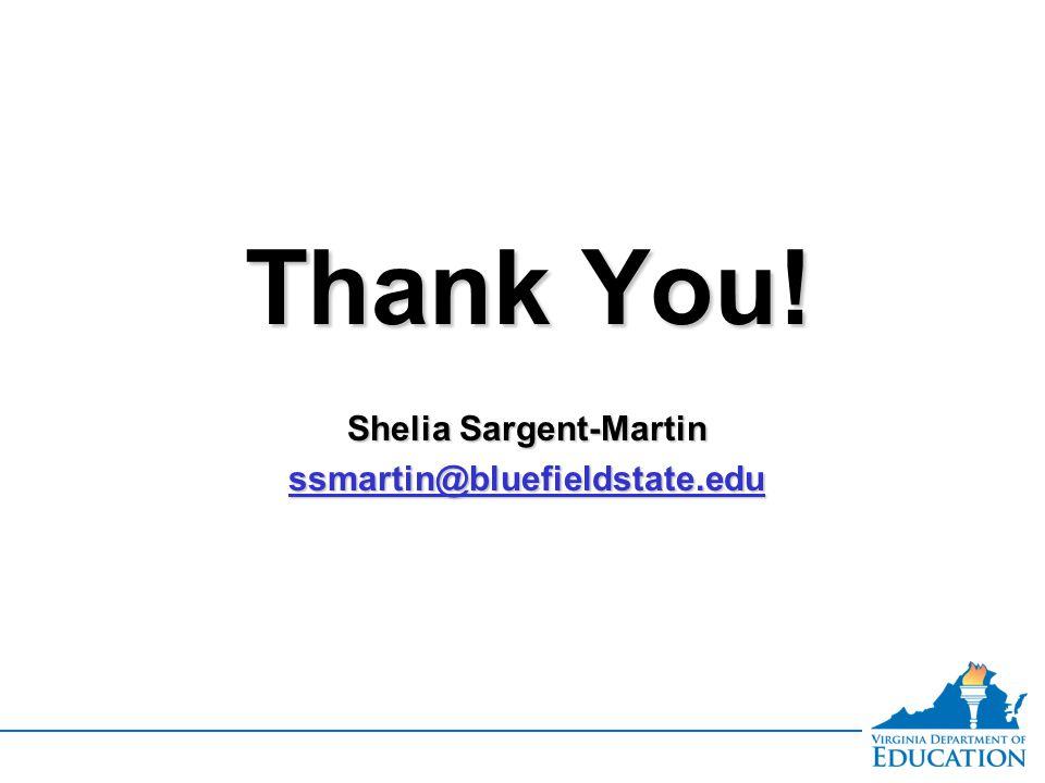 Thank You. Shelia Sargent-Martin ssmartin@bluefieldstate.edu Thank You.