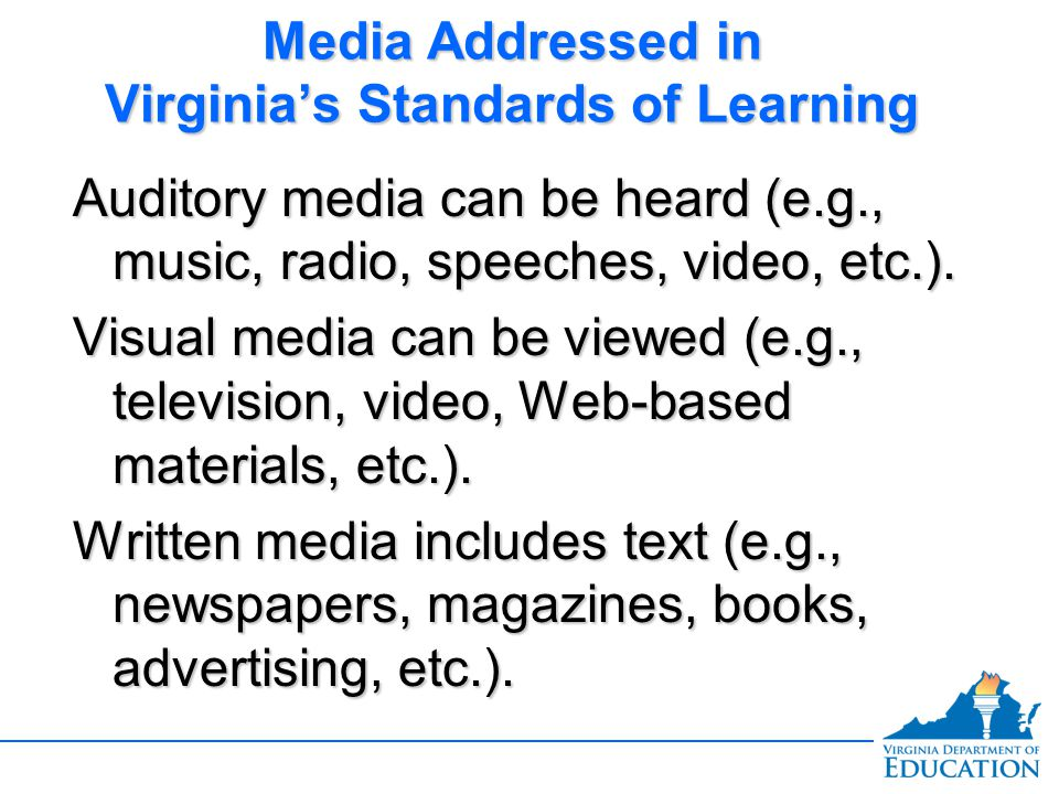 Media Addressed in Virginia's Standards of Learning Auditory media can be heard (e.g., music, radio, speeches, video, etc.).