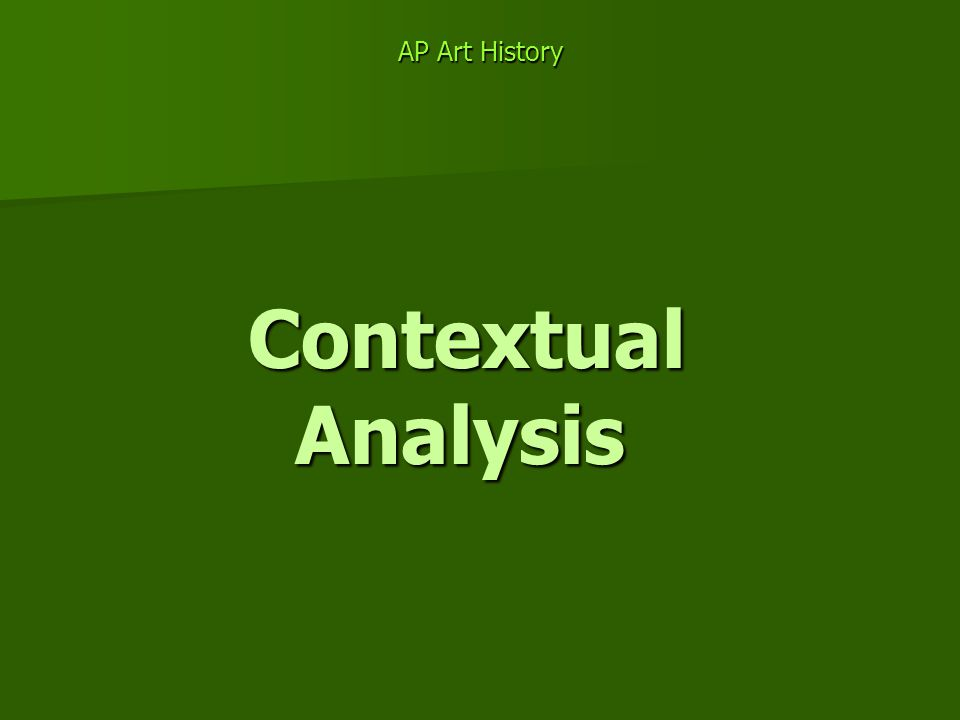 AP Art History Contextual Analysis Contextual Analysis