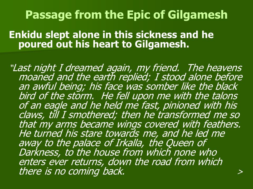 Passage from the Epic of Gilgamesh Enkidu slept alone in this sickness and he poured out his heart to Gilgamesh.