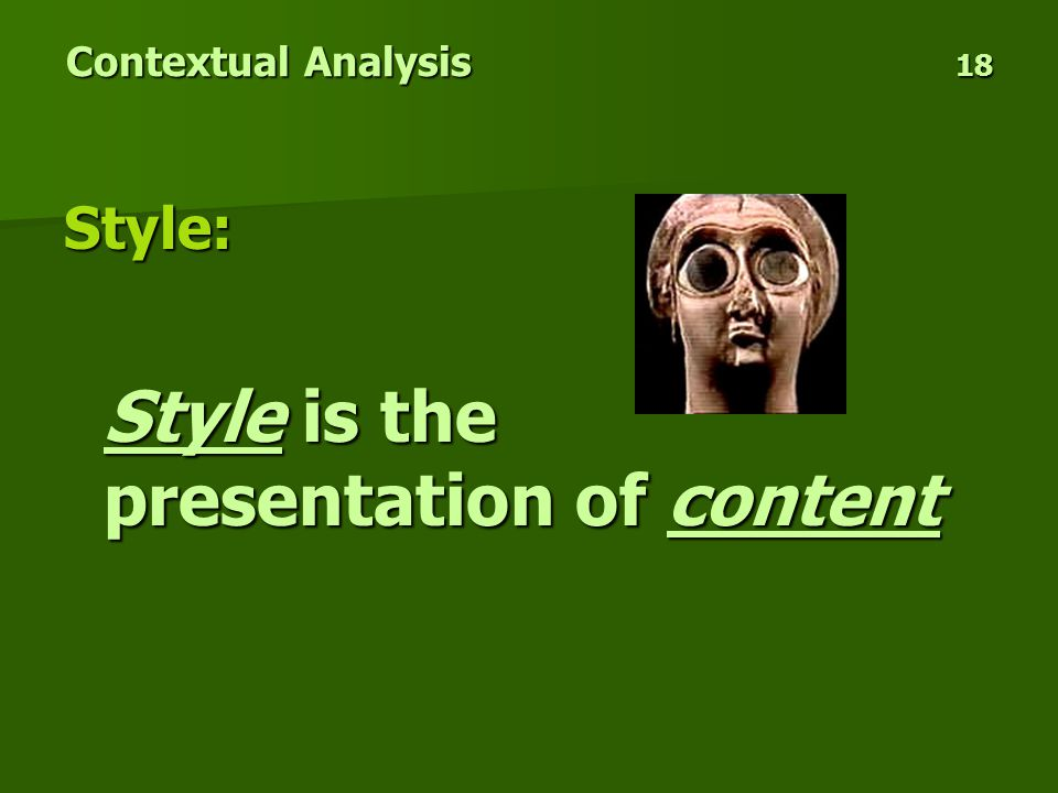 Contextual Analysis 18 Style: Style is the presentation of content