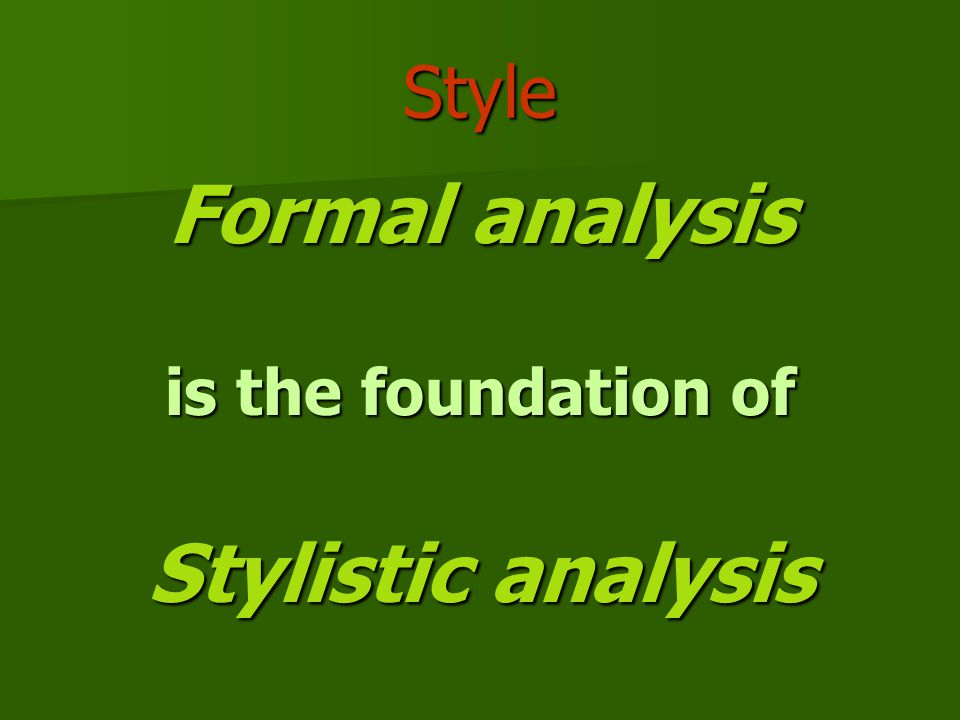 Style Formal analysis is the foundation of Stylistic analysis