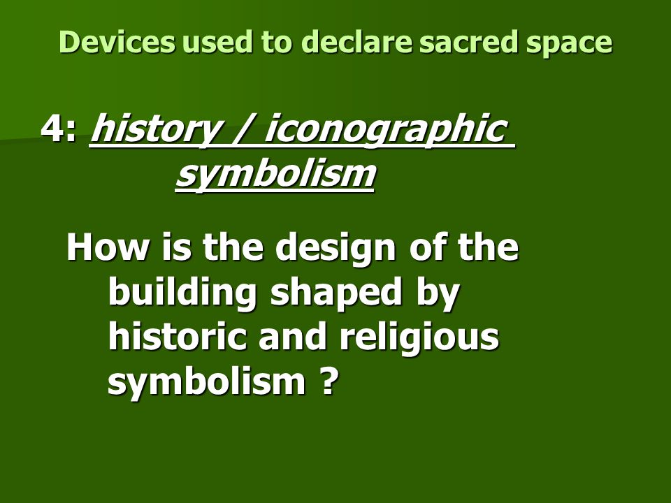 Devices used to declare sacred space 4: history / iconographic symbolism How is the design of the building shaped by historic and religious symbolism