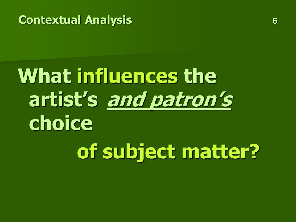 Contextual Analysis 6 What influences the artist's and patron's choice of subject matter
