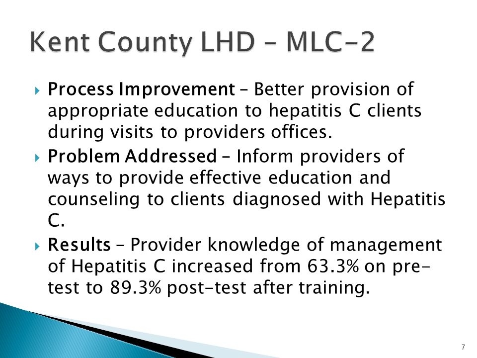  Process Improvement – Better provision of appropriate education to hepatitis C clients during visits to providers offices.  Problem Addressed – Inf