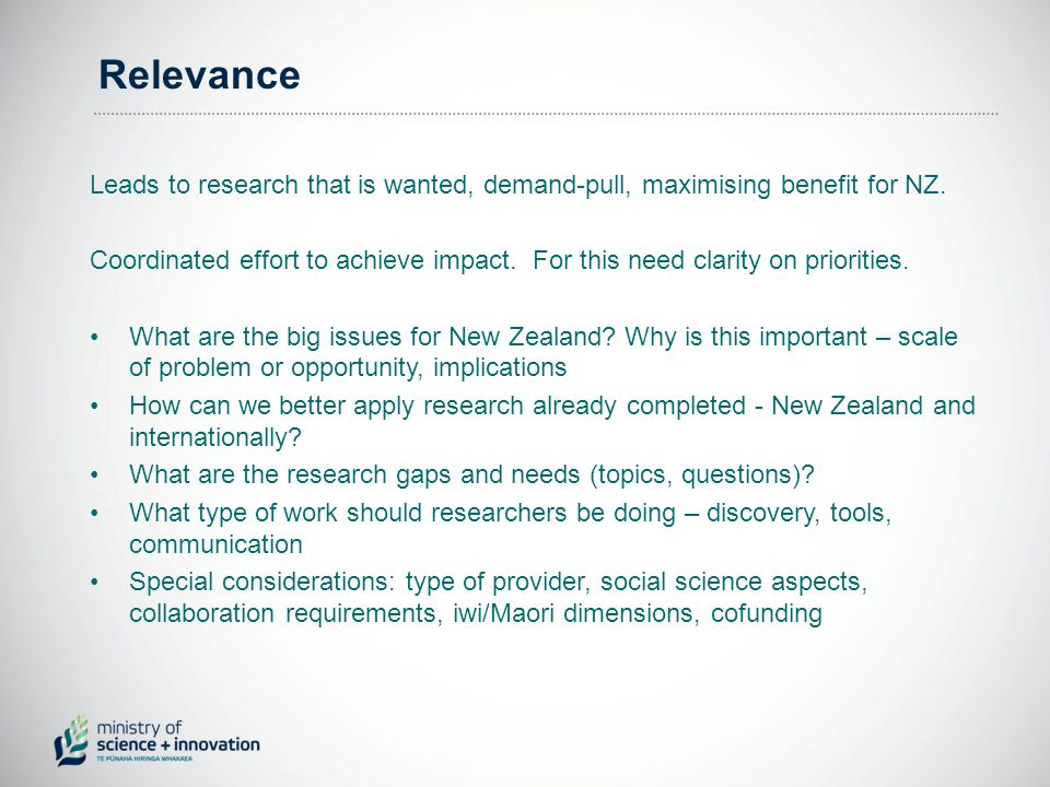 Relevance Leads to research that is wanted, demand-pull, maximising benefit for NZ.