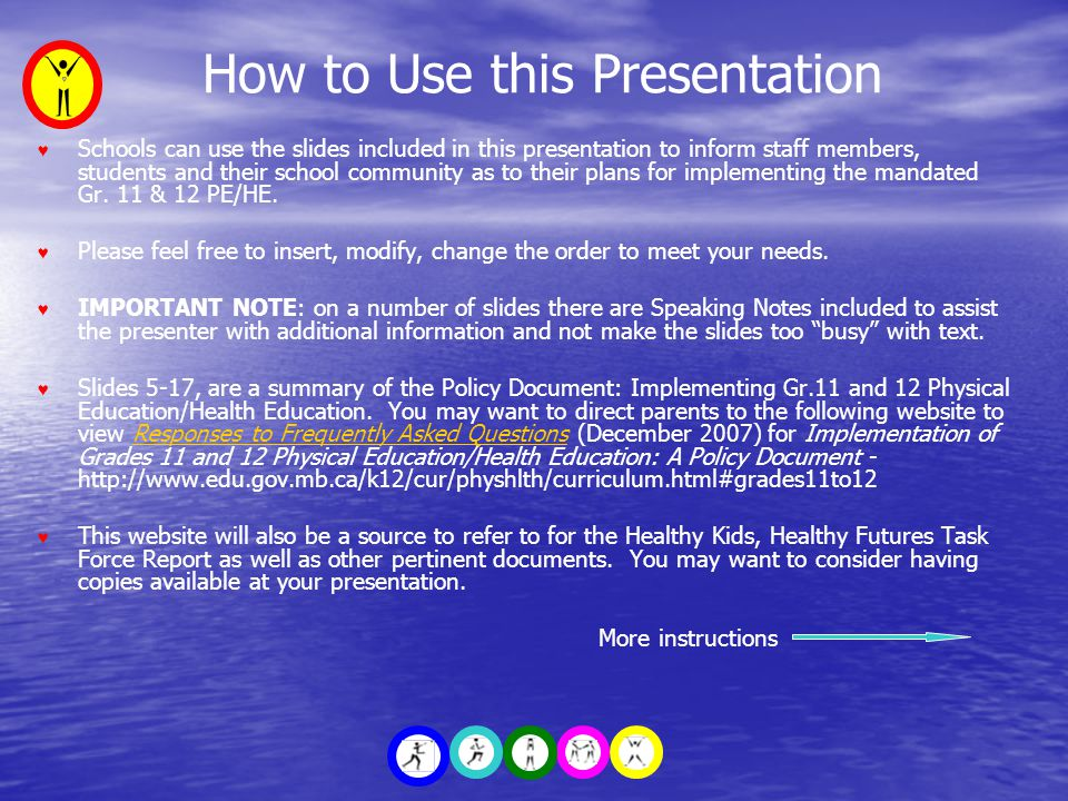 How to Use this Presentation ♥ Schools can use the slides included in this presentation to inform staff members, students and their school community as to their plans for implementing the mandated Gr.