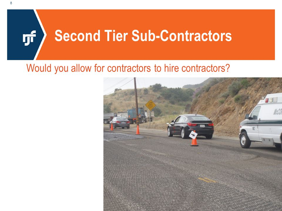 Second Tier Sub-Contractors 8 Would you allow for contractors to hire contractors