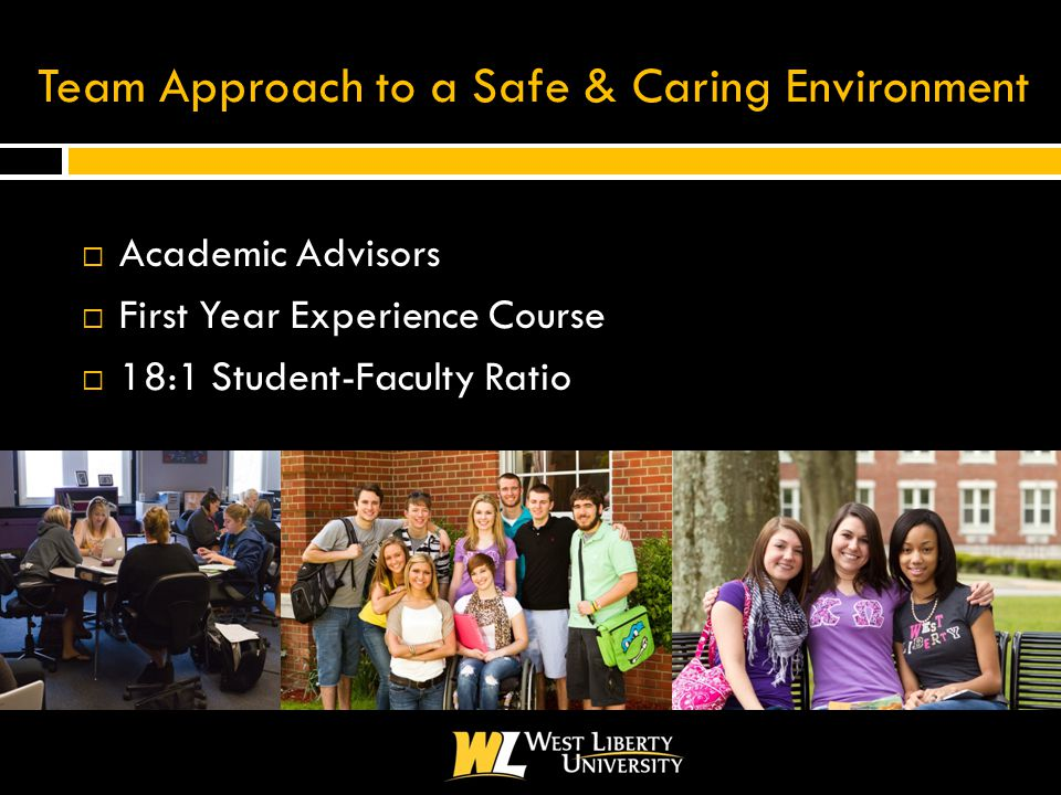 Team Approach to a Safe & Caring Environment  Academic Advisors  First Year Experience Course  18:1 Student-Faculty Ratio