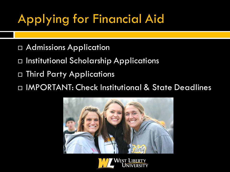 Applying for Financial Aid  Admissions Application  Institutional Scholarship Applications  Third Party Applications  IMPORTANT: Check Institutional & State Deadlines