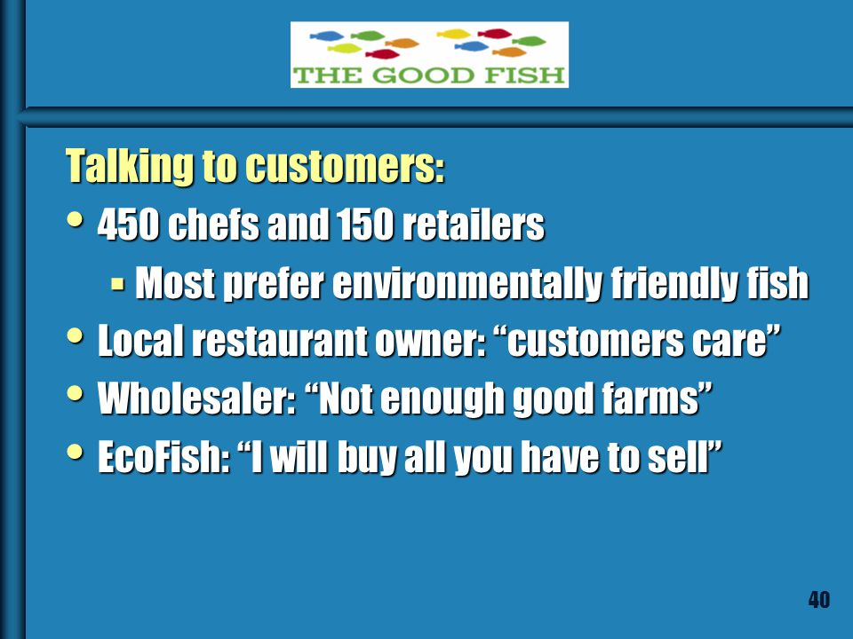 39 Customers Wholesale Suppliers of restaurants, grocery & fish stores Wholesale Suppliers of restaurants, grocery & fish stores Also, Trader Joe's, Whole Foods Also, Trader Joe's, Whole Foods