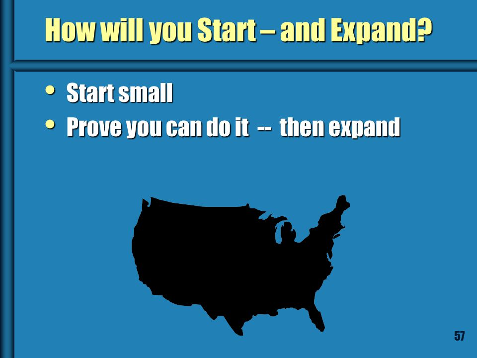 56 How will you Start – and Expand.  Start in New Haven  then go to Hartford.