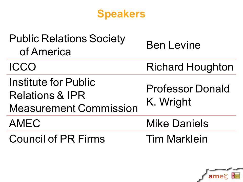 Speakers Public Relations Society of America Ben Levine ICCORichard Houghton Institute for Public Relations & IPR Measurement Commission Professor Donald K.