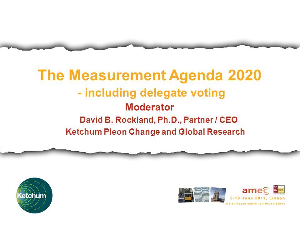The Measurement Agenda 2020 - including delegate voting Moderator David B.