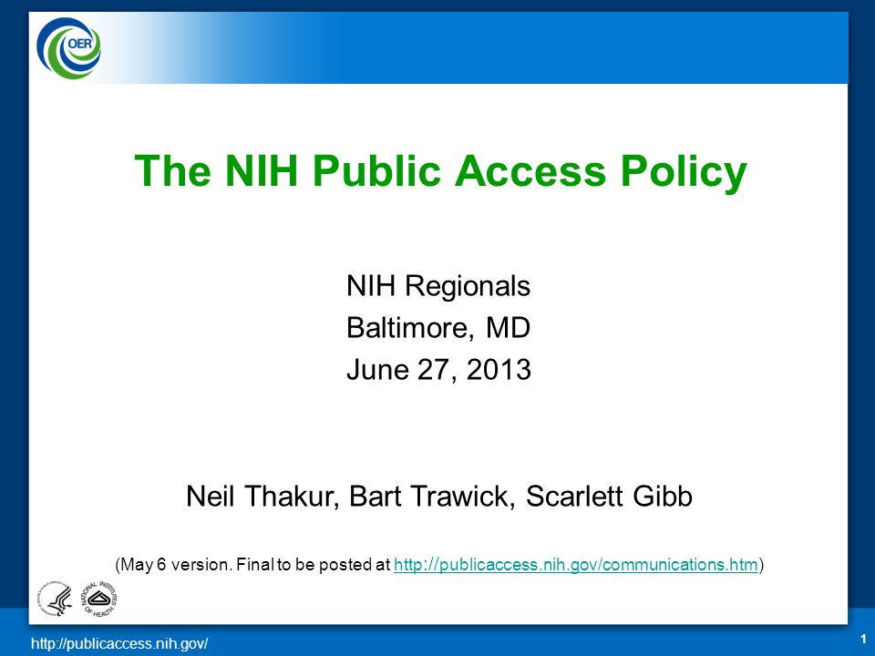 http://publicaccess.nih.gov/ 1 The NIH Public Access Policy NIH Regionals Baltimore, MD June 27, 2013 Neil Thakur, Bart Trawick, Scarlett Gibb (May 6 version.