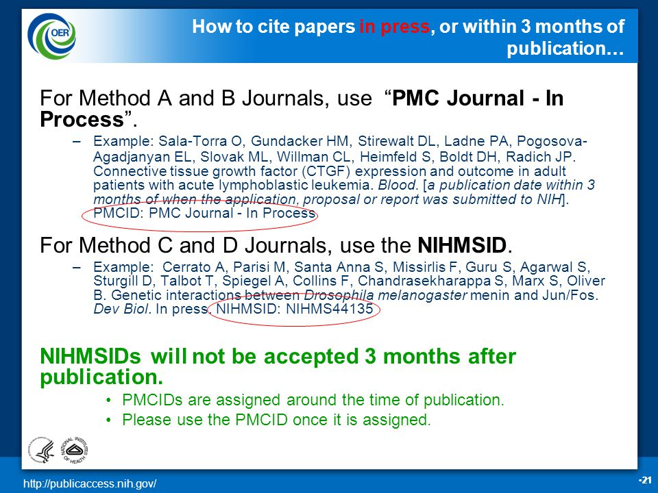 http://publicaccess.nih.gov/ 21 How to cite papers in press, or within 3 months of publication… For Method A and B Journals, use PMC Journal - In Process .