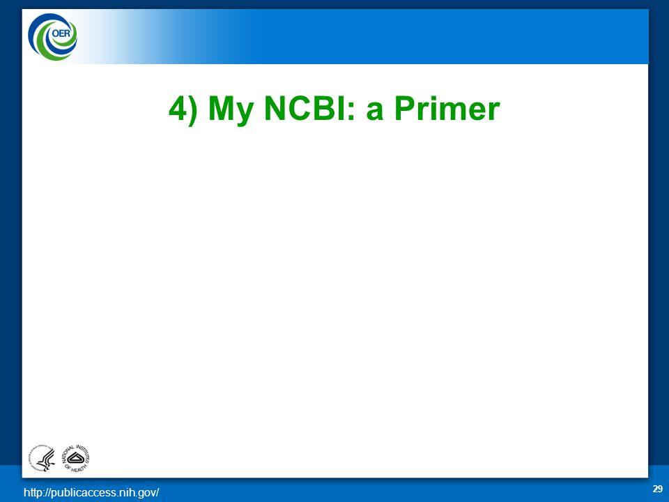 http://publicaccess.nih.gov/ 29 4) My NCBI: a Primer