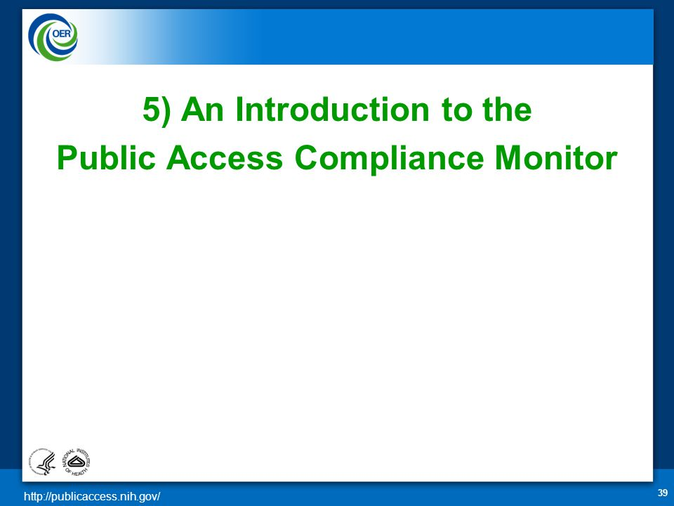 http://publicaccess.nih.gov/ 39 5) An Introduction to the Public Access Compliance Monitor