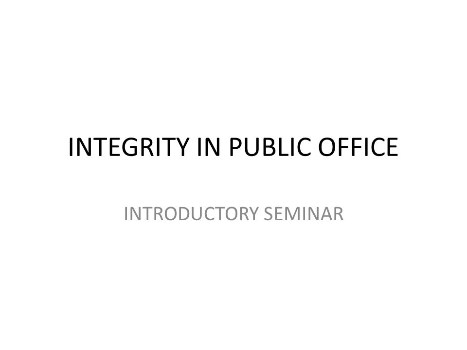 INTEGRITY IN PUBLIC OFFICE INTRODUCTORY SEMINAR