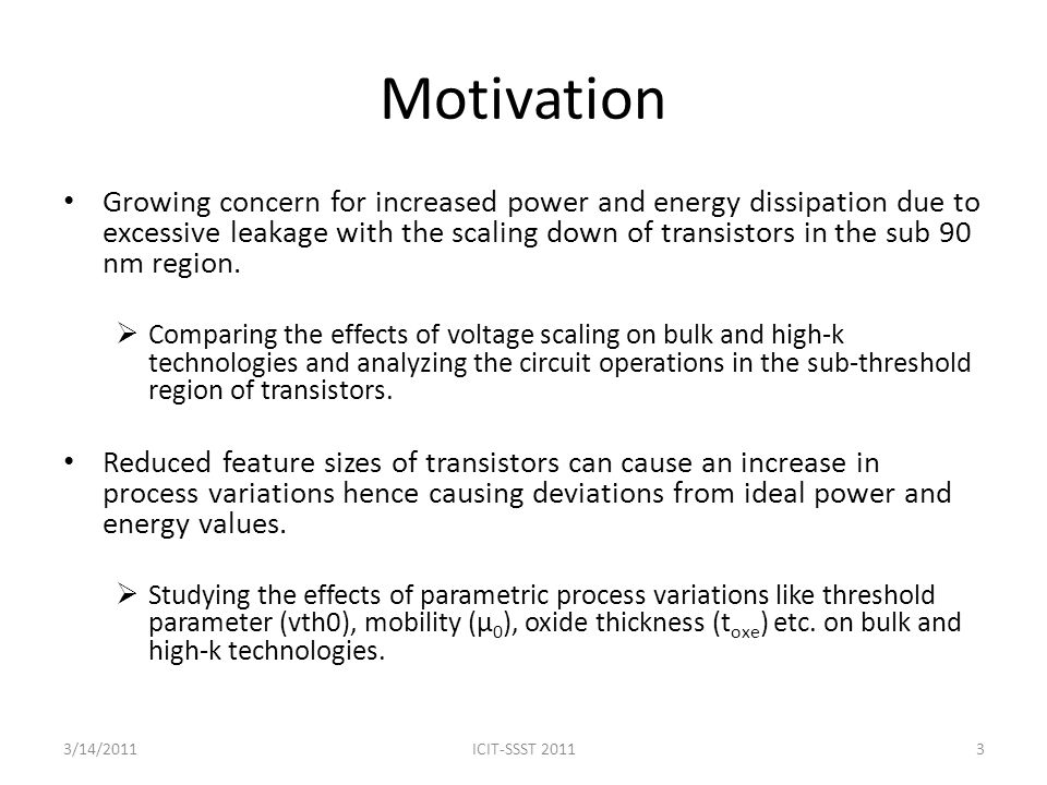 Motivation Growing concern for increased power and energy dissipation due to excessive leakage with the scaling down of transistors in the sub 90 nm region.