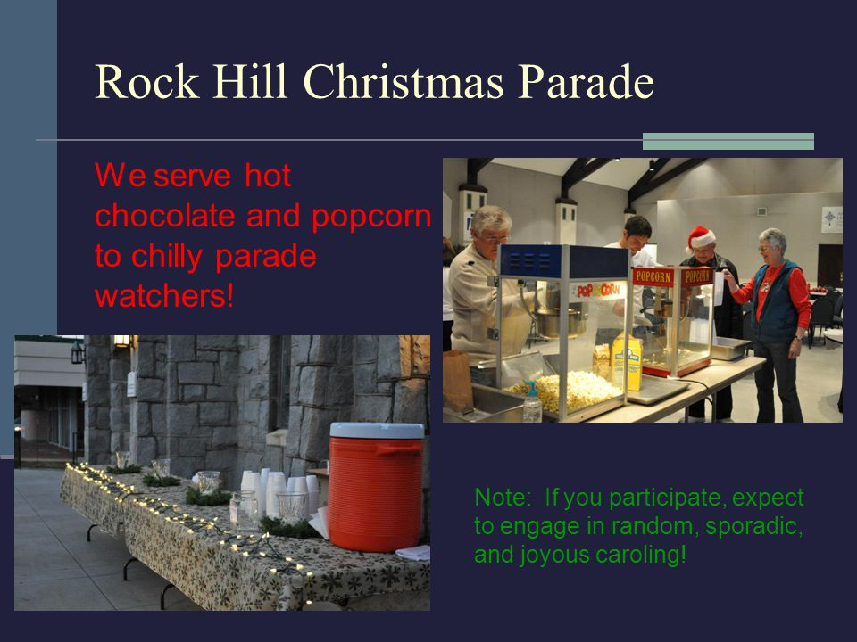 Rock Hill Christmas Parade We serve hot chocolate and popcorn to chilly parade watchers.