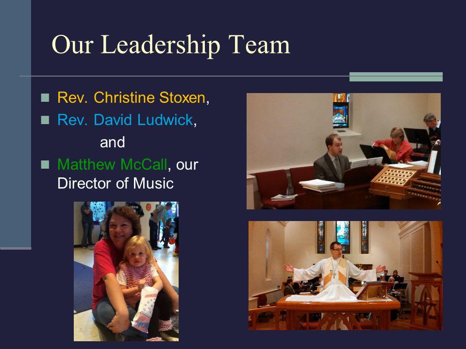Our Leadership Team Rev. Christine Stoxen, Rev.