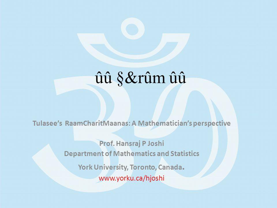 ûû §&rûm ûû Tulasee's RaamCharitMaanas: A Mathematician's perspective Prof.