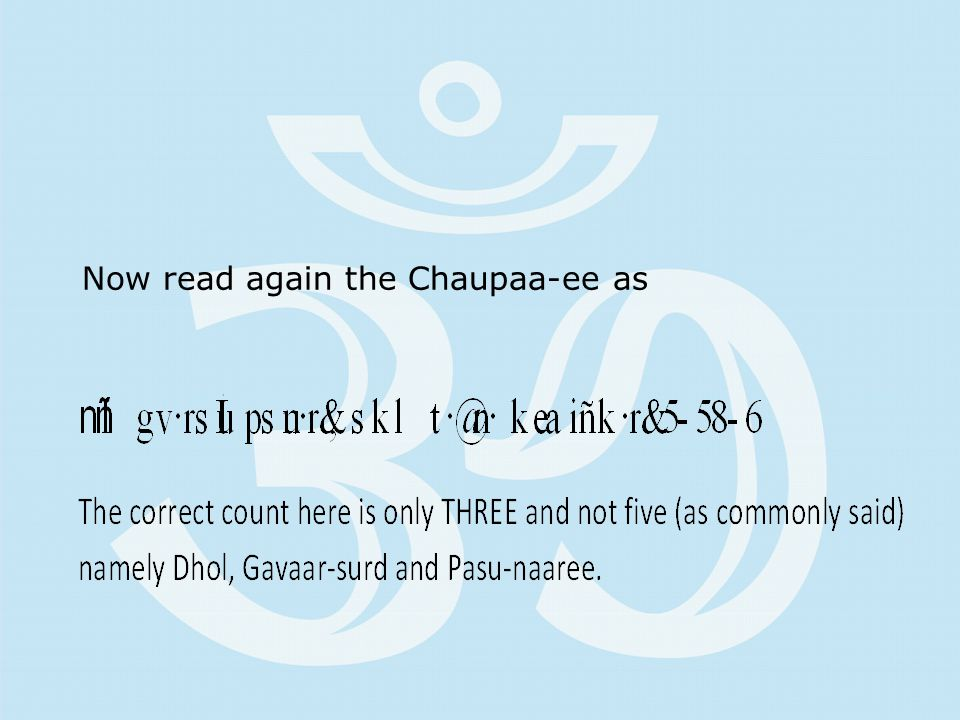 Now read again the Chaupaa-ee as