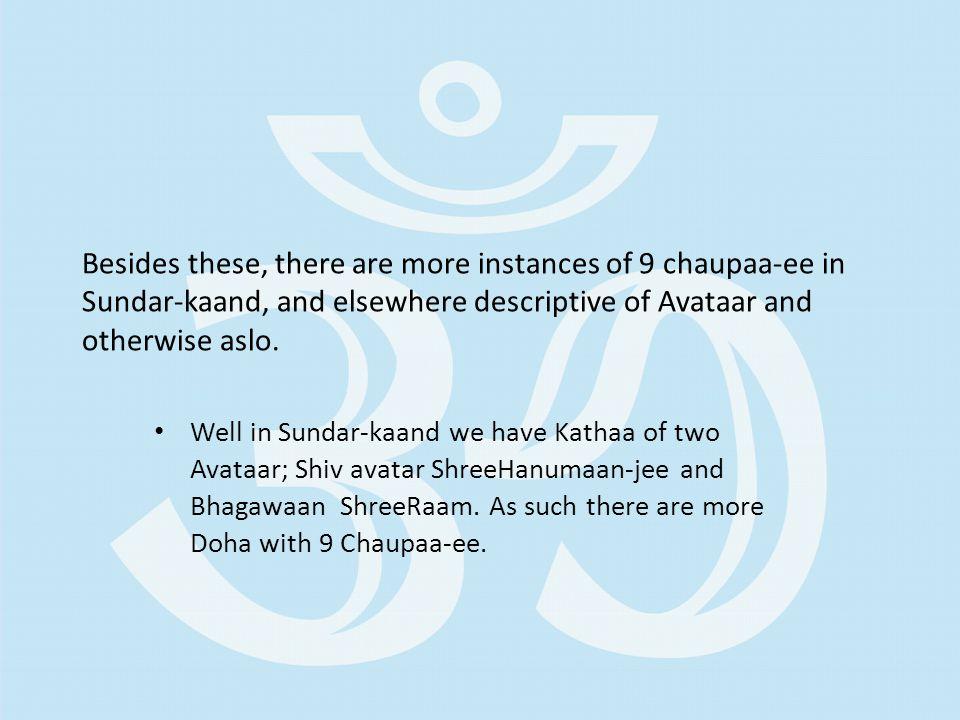 Well in Sundar-kaand we have Kathaa of two Avataar; Shiv avatar ShreeHanumaan-jee and Bhagawaan ShreeRaam. As such there are more Doha with 9 Chaupaa-