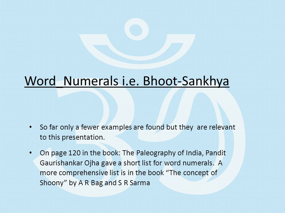 Word_Numerals i.e. Bhoot-Sankhya So far only a fewer examples are found but they are relevant to this presentation. On page 120 in the book: The Paleo