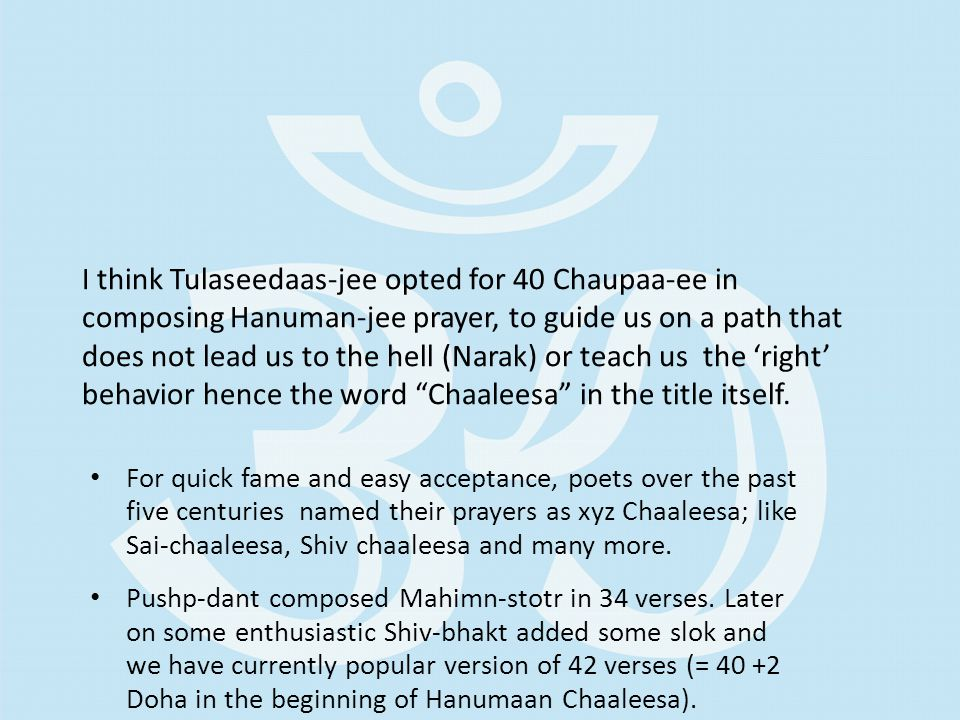 For quick fame and easy acceptance, poets over the past five centuries named their prayers as xyz Chaaleesa; like Sai-chaaleesa, Shiv chaaleesa and many more.