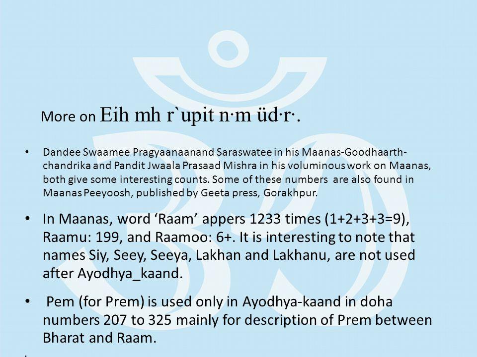 Dandee Swaamee Pragyaanaanand Saraswatee in his Maanas-Goodhaarth- chandrika and Pandit Jwaala Prasaad Mishra in his voluminous work on Maanas, both give some interesting counts.
