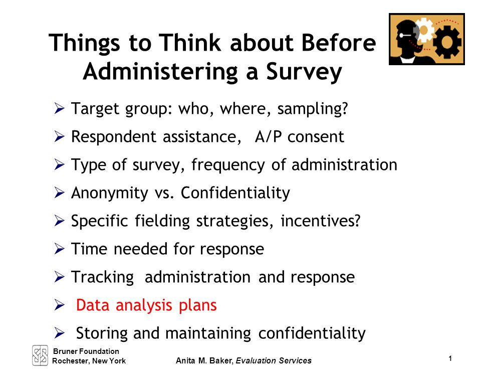 Things to Think about Before Administering a Survey  Target group: who, where, sampling?  Respondent assistance, A/P consent  Type of survey, frequ