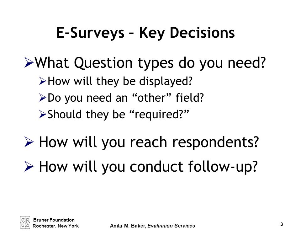 """E-Surveys – Key Decisions  What Question types do you need?  How will they be displayed?  Do you need an """"other"""" field?  Should they be """"required?"""