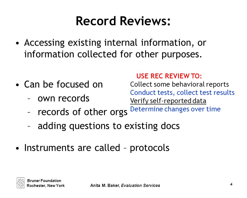 Record Reviews: Accessing existing internal information, or information collected for other purposes. Can be focused on – own records – records of oth