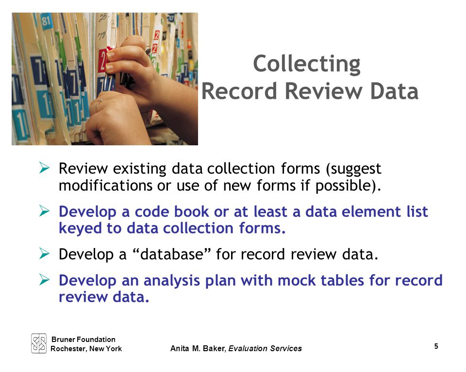 Collecting Record Review Data  Review existing data collection forms (suggest modifications or use of new forms if possible).  Develop a code book o