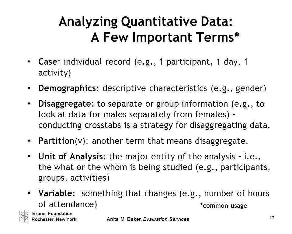 Analyzing Quantitative Data: A Few Important Terms* Case: individual record (e.g., 1 participant, 1 day, 1 activity) Demographics: descriptive charact