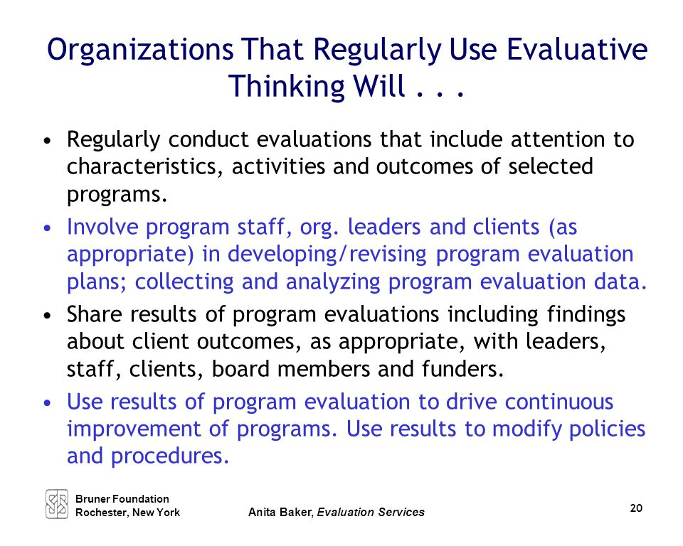 Organizations That Regularly Use Evaluative Thinking Will... Regularly conduct evaluations that include attention to characteristics, activities and o
