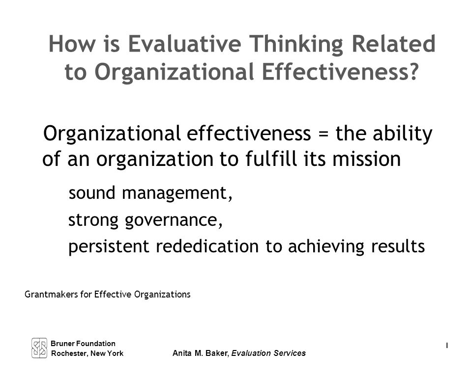 Bruner Foundation Rochester, New York Anita M. Baker, Evaluation Services I How is Evaluative Thinking Related to Organizational Effectiveness? Organi