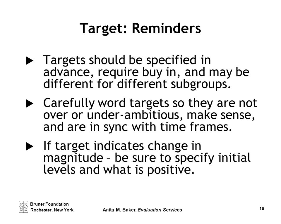 Target: Reminders  Targets should be specified in advance, require buy in, and may be different for different subgroups.  Carefully word targets so