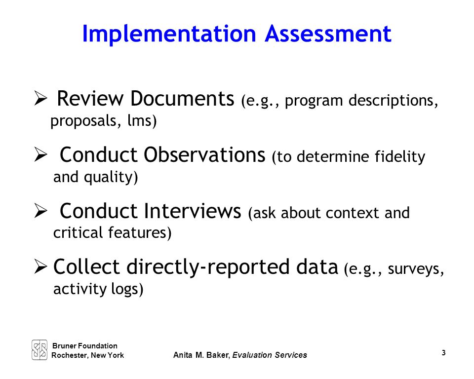 Implementation Assessment  Review Documents (e.g., program descriptions, proposals, lms)  Conduct Observations (to determine fidelity and quality) 