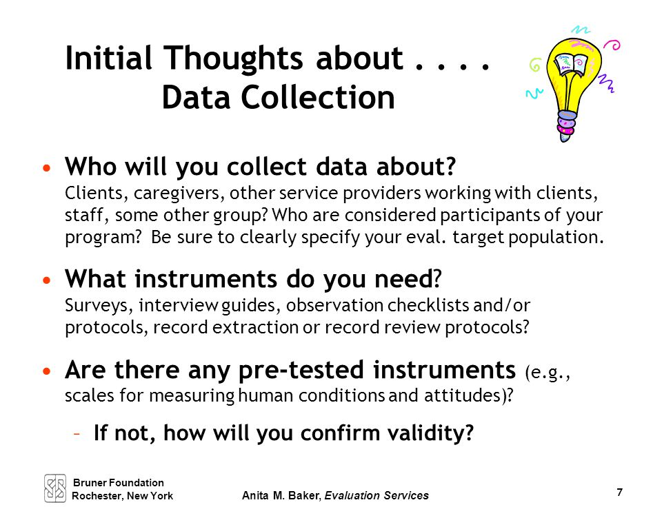 Initial Thoughts about.... Data Collection Who will you collect data about? Clients, caregivers, other service providers working with clients, staff,