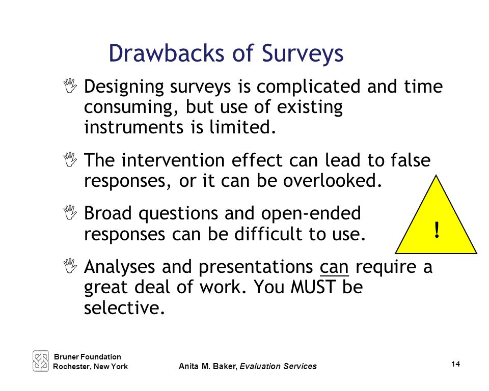 Drawbacks of Surveys  Designing surveys is complicated and time consuming, but use of existing instruments is limited.  The intervention effect can