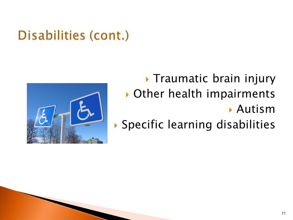 Traumatic brain injury  Other health impairments  Autism  Specific learning disabilities 11