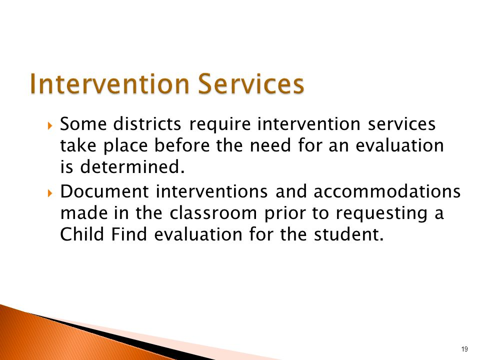  Some districts require intervention services take place before the need for an evaluation is determined.
