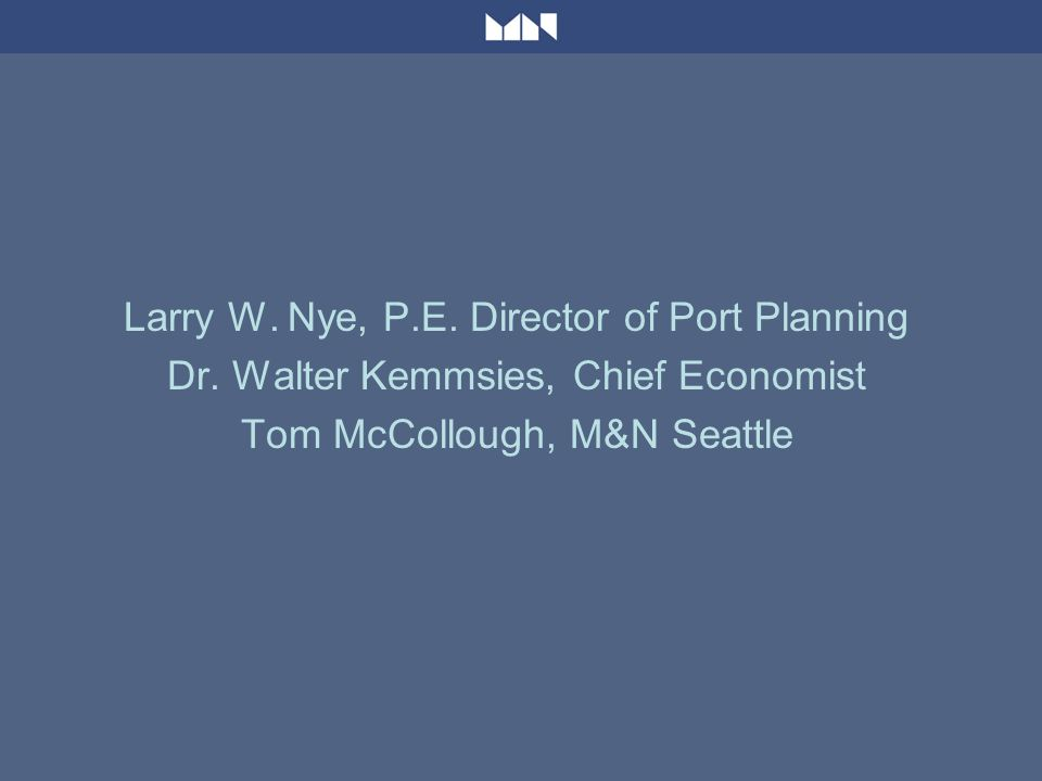 Larry W. Nye, P.E. Director of Port Planning Dr.