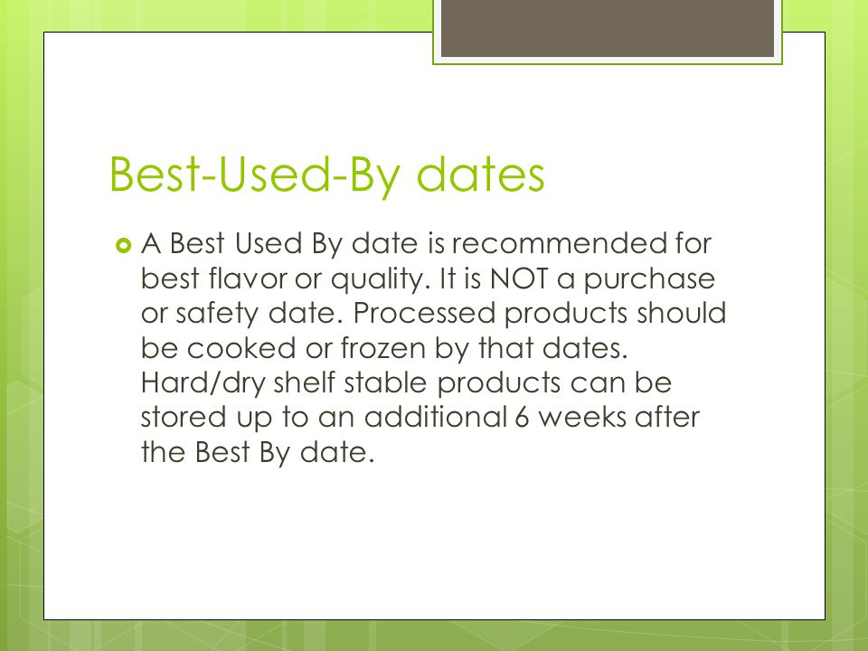 Best-Used-By dates  A Best Used By date is recommended for best flavor or quality.